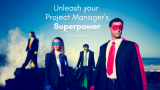 Unleash your Project Manager's Superpower